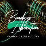 Bondage to Liberation: Anarchic Collections