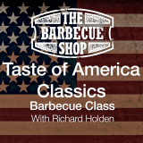 "Richard Holden's ""Taste of America ""The Classics"" "" Barbecue Class"