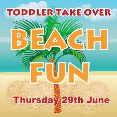 Toddler Takeover - Beach - Thursday 29th June