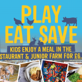 Play, Eat and Save, Junior farm entry and Children's meal offer!