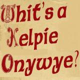 Whit's a Kelpie Onywye?