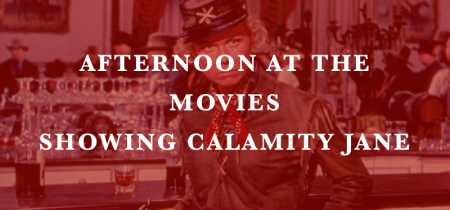 Afternoon Tea at the Movies showing Calamity Jane