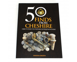 50 Finds from Cheshire: Objects from the Portable Antiquities Scheme - Vanessa Oakden