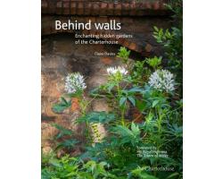 Behind walls: Enchanting hidden gardens of the Charterhouse (Hardback)