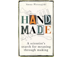 Handmade, A Scientist's Search for Meaning through Making