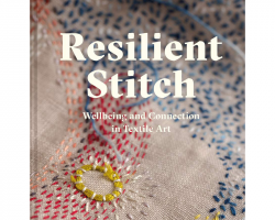 Resilient Stitch - Wellbeing and Connection in Textile Art