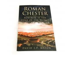 Roman Chester: Fortress at  the Edge of the World - David J.P. Mason